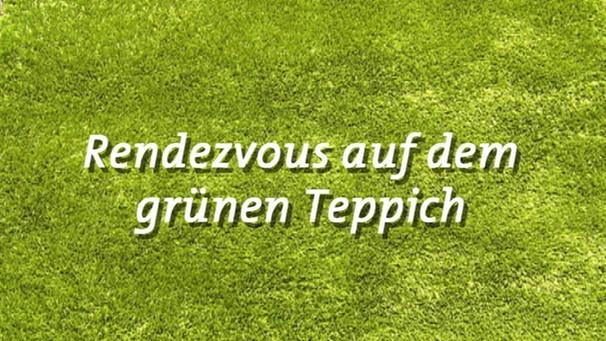 Grüner teppich br  Unser Land: Rendezvous auf dem grünen Teppich | Unser Land | BR ...