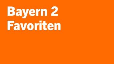 Bayern 2 Favoriten