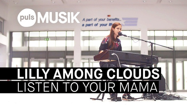 Lilly Among Clouds - Listen To Your Mama (PULS Live Session) | Bild: PULS Musik (via YouTube)